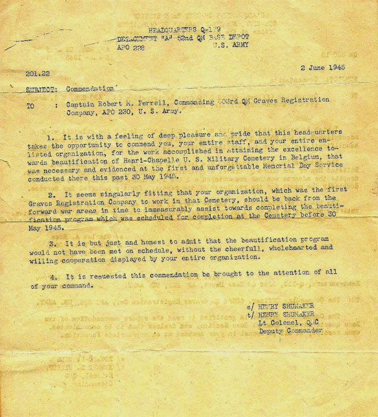 Commendation dated June 2, 1945, addressed to Captain Robert M. Ferrell, Commanding Officer, 603d Quartermaster Graves Registration Company for the excellent beautification work effected at the Henri-Chapelle Cemetery, Belgium, in preparation for the Memorial Day Celebration held on May 30, 1945 (Q-179 Liège was a Class I + III Quartermaster Depot, which opened October 1, 1944 and became fully operational by November 25, 1944).